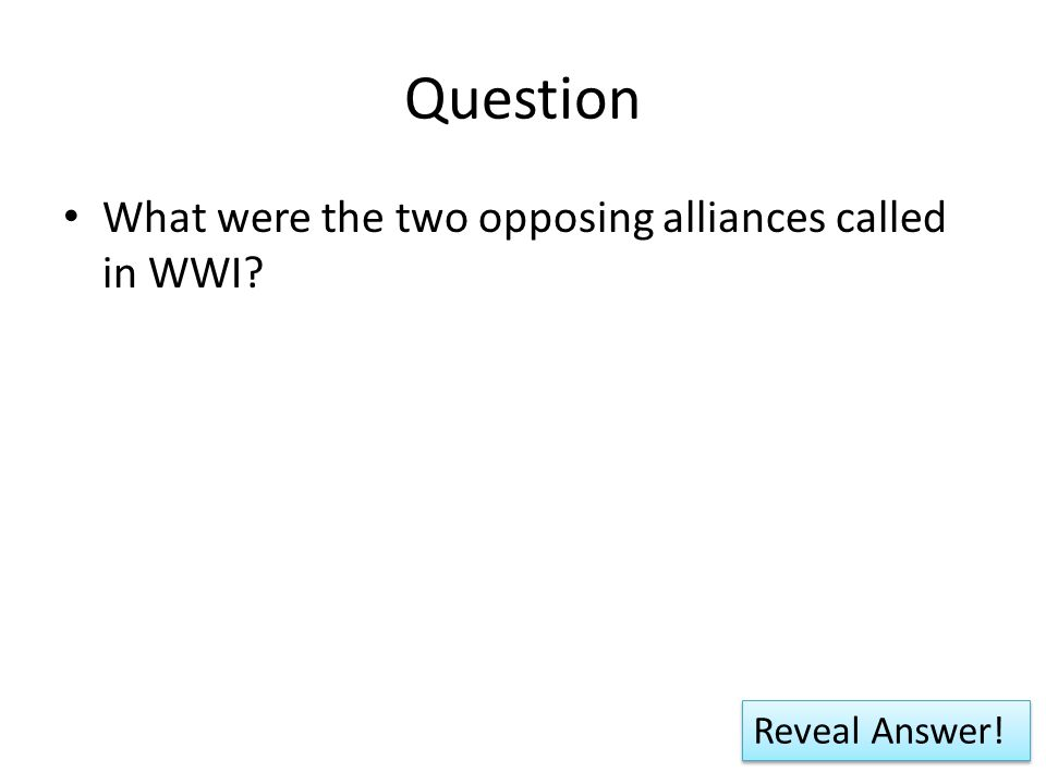 Question What were the two opposing alliances called in WWI Reveal Answer!