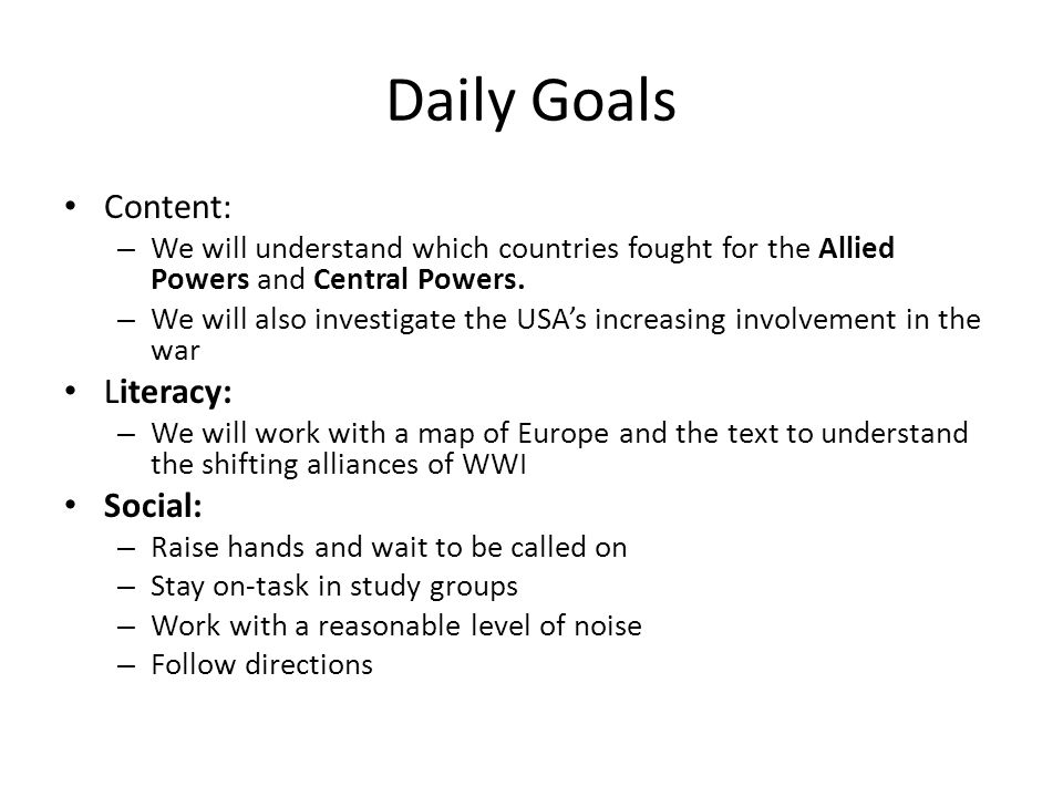 Daily Goals Content: – We will understand which countries fought for the Allied Powers and Central Powers.
