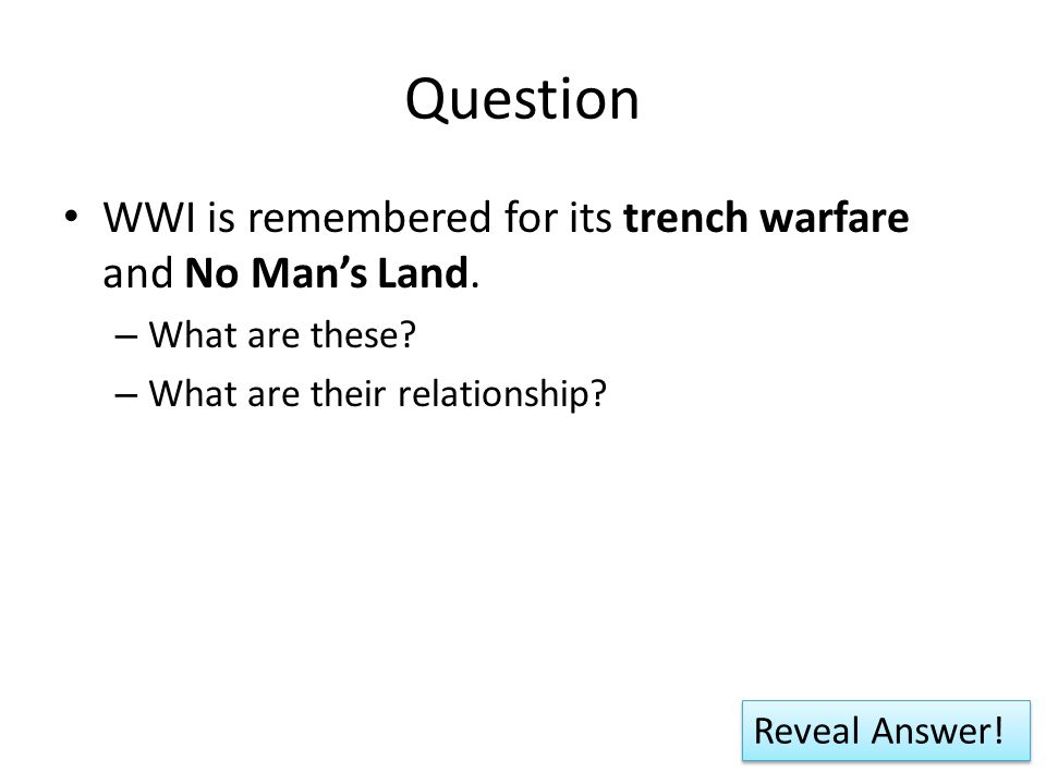 Question WWI is remembered for its trench warfare and No Man's Land.