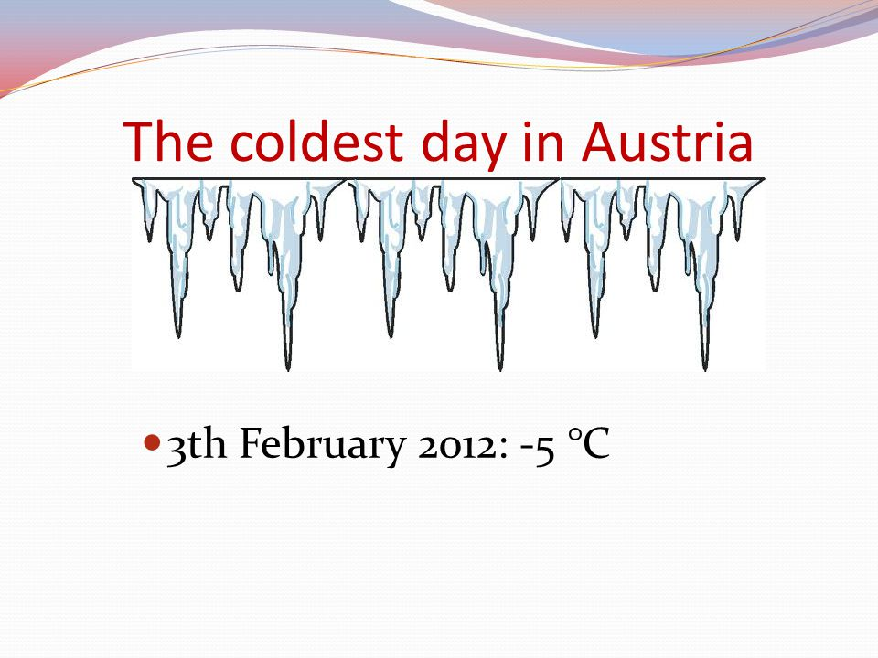 The coldest day in Austria 3th February 2012: -5 °C