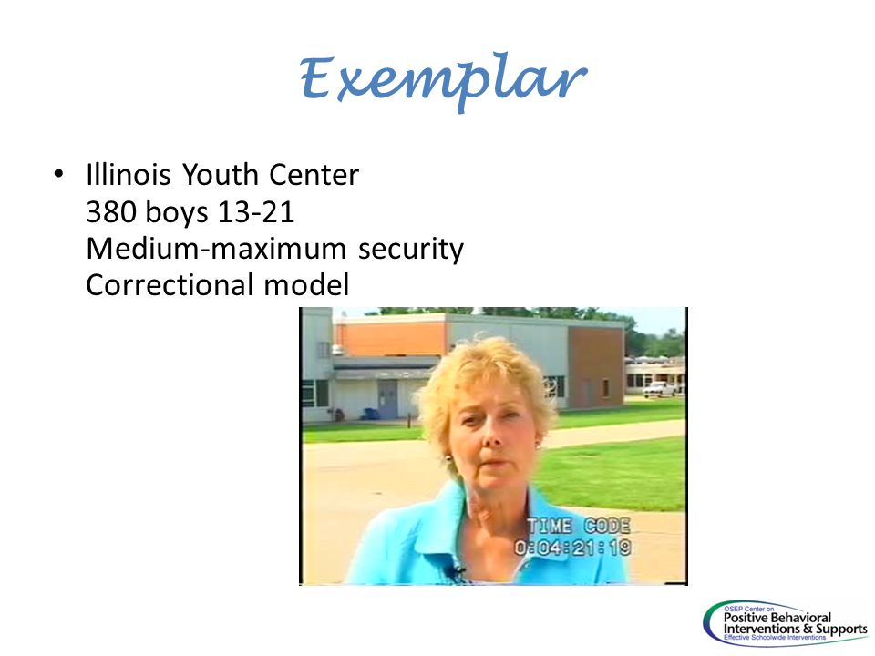 Exemplar Illinois Youth Center 380 boys 13-21 Medium-maximum security Correctional model