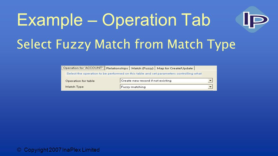 © Copyright 2007 InaPlex Limited Example – Operation Tab Select Fuzzy Match from Match Type