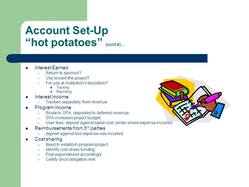 Account Set-Up hot potatoes (cont'd)… Interest Earned – Return to sponsor.