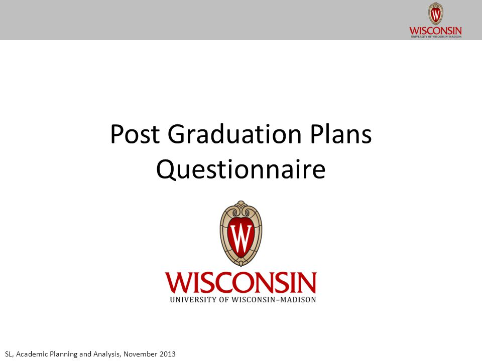Post Graduation Plans Questionnaire SL, Academic Planning and Analysis, November 2013
