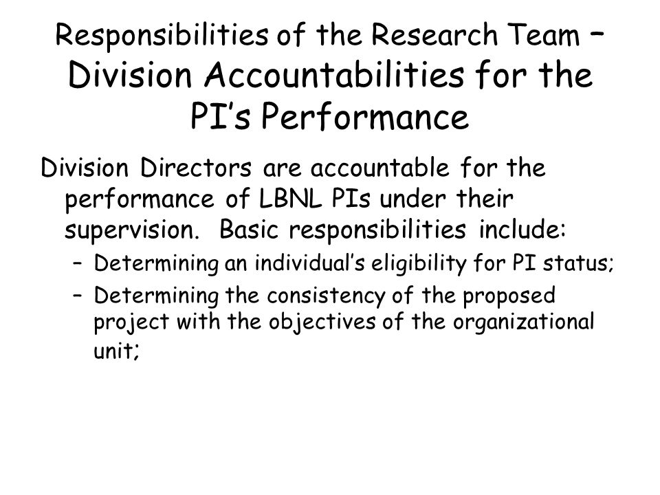 Responsibilities of the Research Team – Division Accountabilities for the PI's Performance Division Directors are accountable for the performance of LBNL PIs under their supervision.