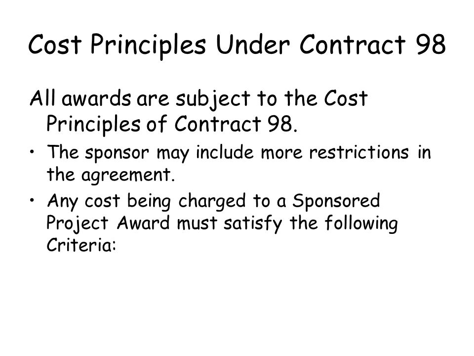 Cost Principles Under Contract 98 All awards are subject to the Cost Principles of Contract 98.