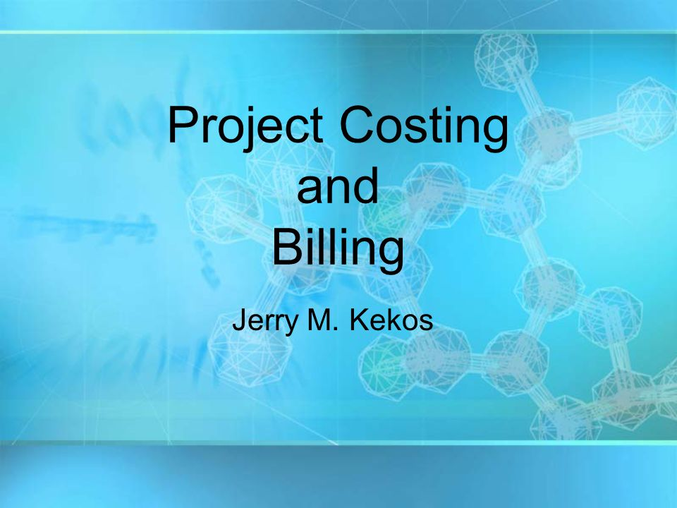 Project Costing and Billing Jerry M. Kekos