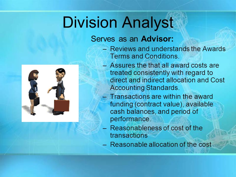 Division Analyst Serves as an Advisor: –Reviews and understands the Awards Terms and Conditions.
