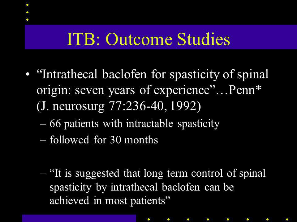 ITB: Outcome Studies Intrathecal baclofen for spasticity of spinal origin: seven years of experience …Penn* (J.