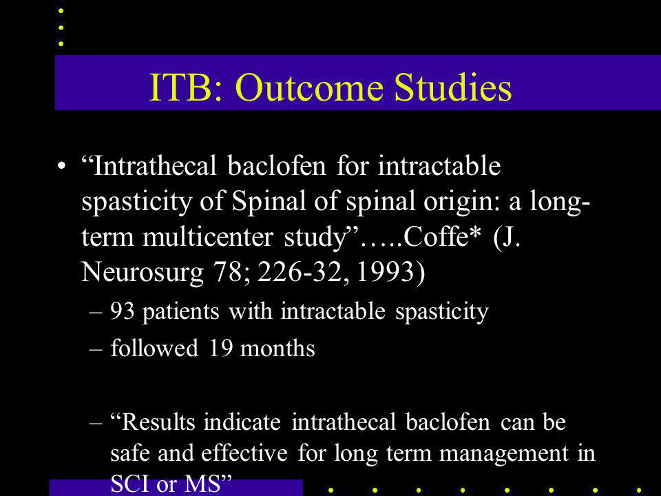 ITB: Outcome Studies Intrathecal baclofen for intractable spasticity of Spinal of spinal origin: a long- term multicenter study …..Coffe* (J.