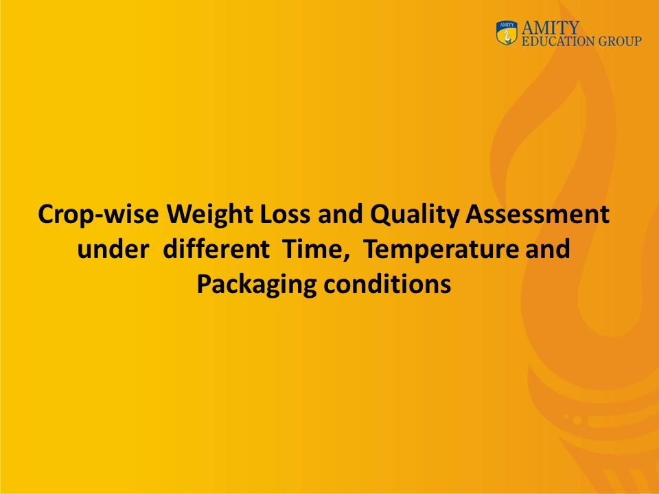 Crop-wise Weight Loss and Quality Assessment under different Time, Temperature and Packaging conditions