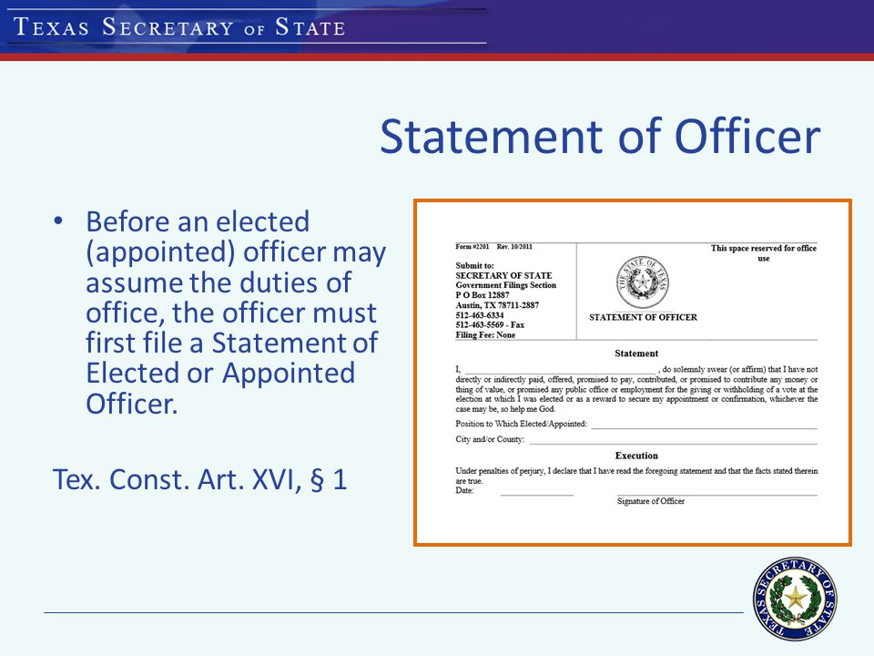 Statement of Officer Before an elected (appointed) officer may assume the duties of office, the officer must first file a Statement of Elected or Appointed Officer.