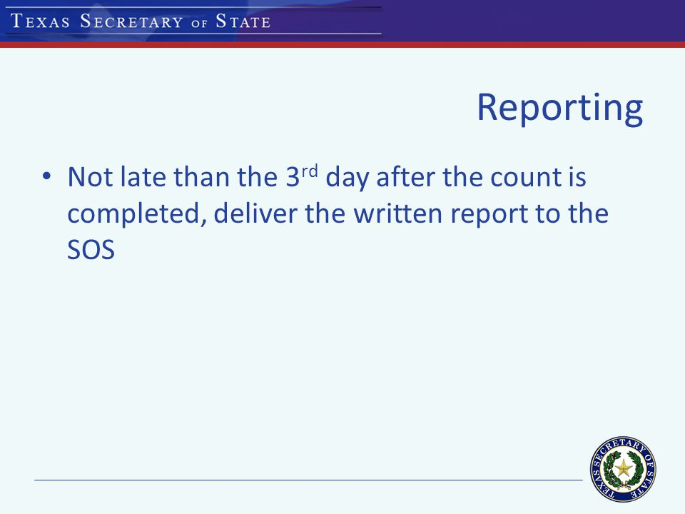 Reporting Not late than the 3 rd day after the count is completed, deliver the written report to the SOS