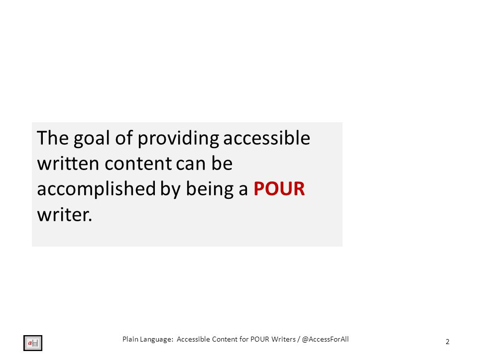 The goal of providing accessible written content can be accomplished by being a POUR writer.