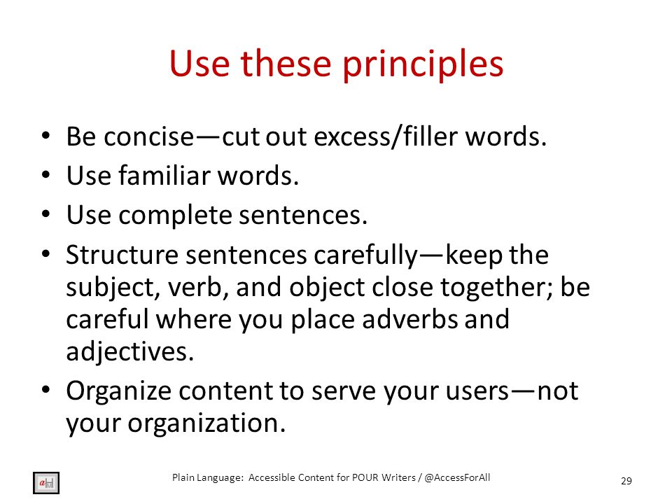 Use these principles Be concise—cut out excess/filler words.