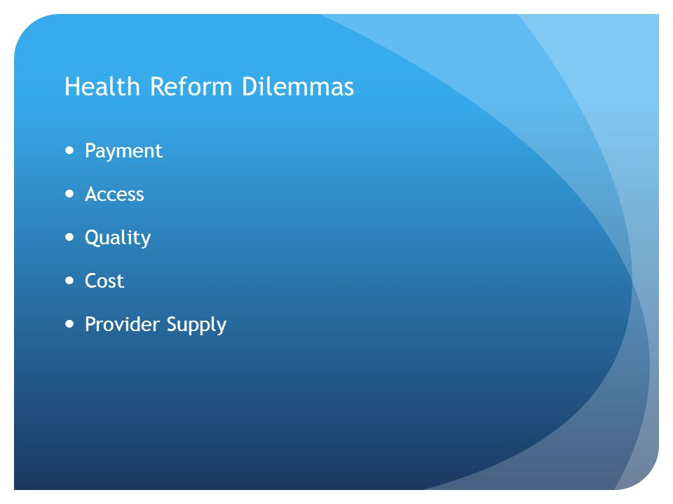 Health Reform Dilemmas Payment Access Quality Cost Provider Supply