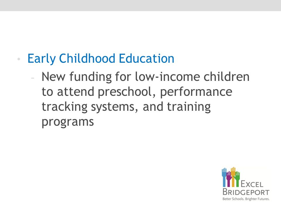 Early Childhood Education - New funding for low-income children to attend preschool, performance tracking systems, and training programs