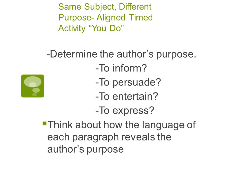 Same Subject, Different Purpose- Aligned Timed Activity You Do -Determine the author's purpose.