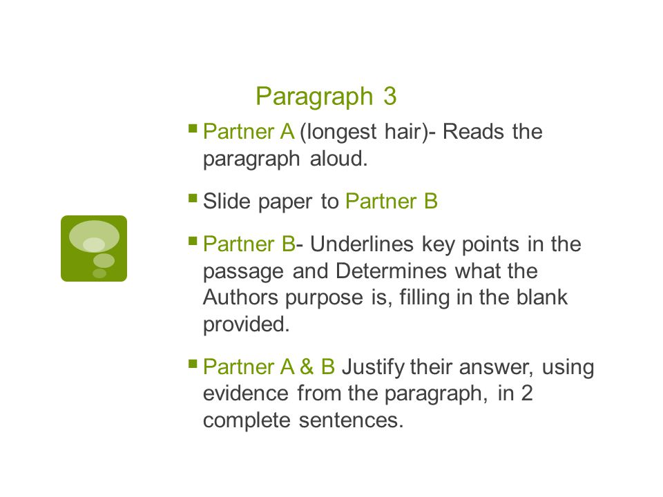 Paragraph 3  Partner A (longest hair)- Reads the paragraph aloud.
