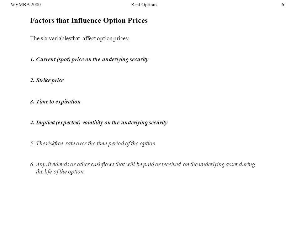 Factors that Influence Option Prices The six variablesthat affect option prices: 1.