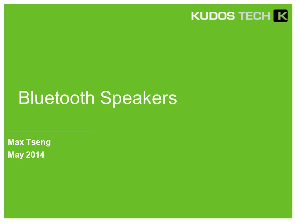 Bluetooth Speakers Max Tseng May 2014