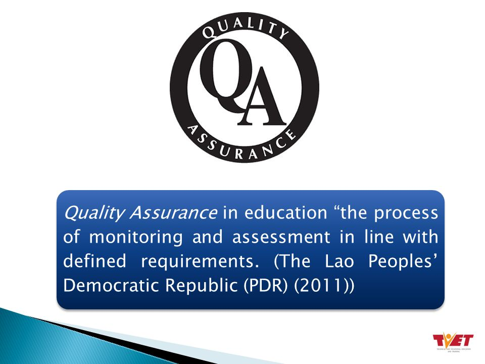 Quality Assurance in education the process of monitoring and assessment in line with defined requirements.