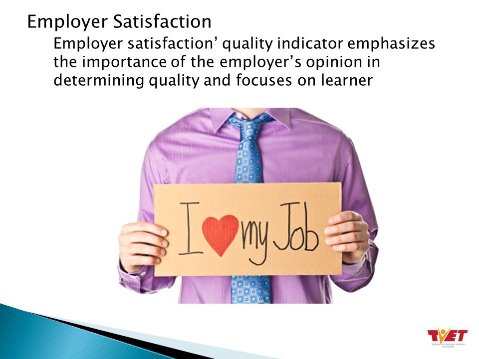 Employer Satisfaction Employer satisfaction' quality indicator emphasizes the importance of the employer's opinion in determining quality and focuses on learner