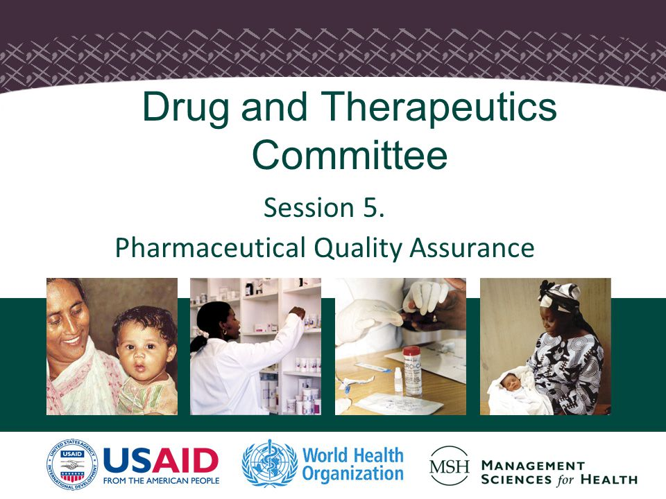 Drug and Therapeutics Committee Session 5. Pharmaceutical Quality Assurance