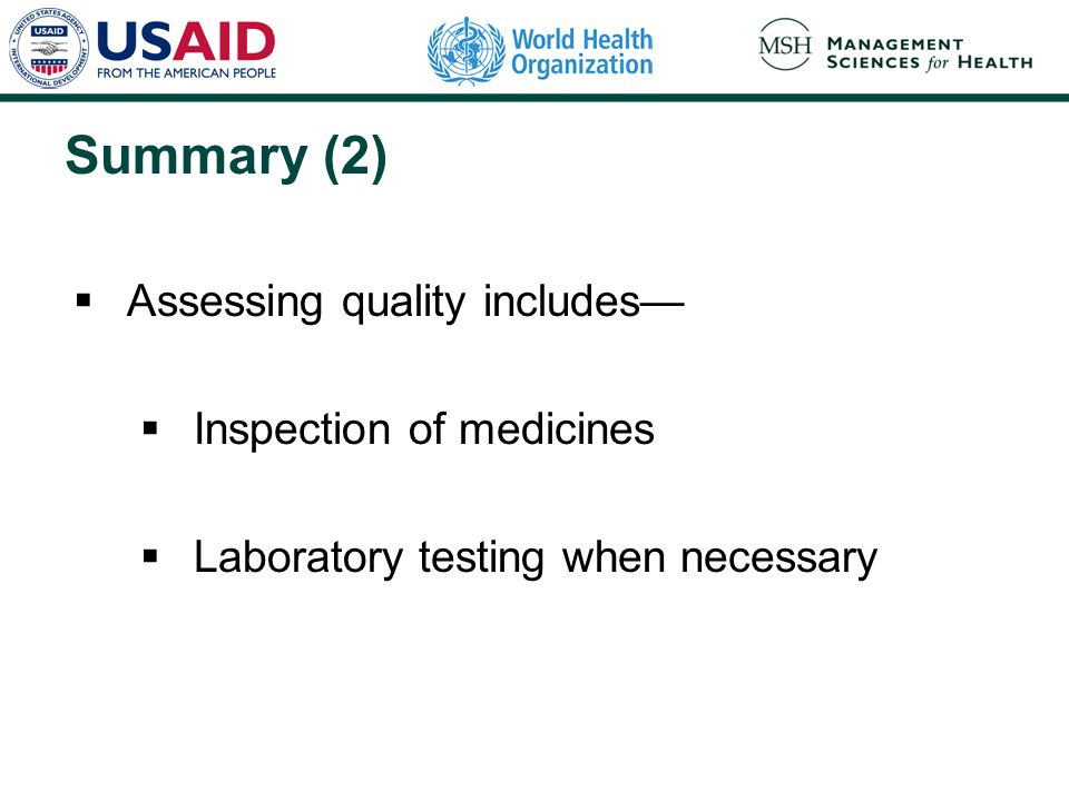 Summary (2)  Assessing quality includes—  Inspection of medicines  Laboratory testing when necessary