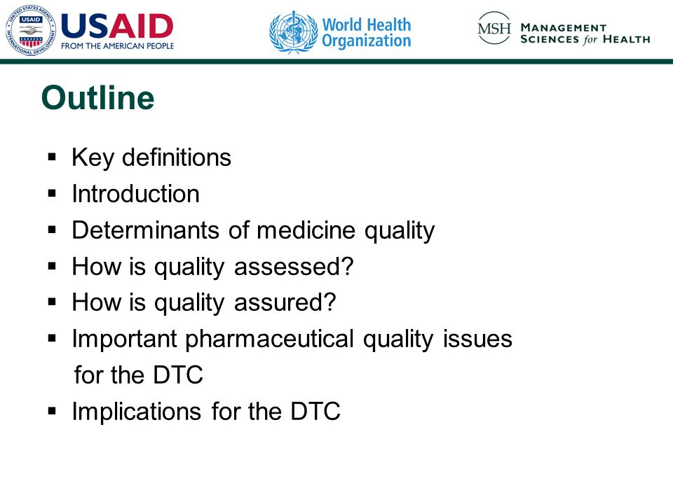 Outline  Key definitions  Introduction  Determinants of medicine quality  How is quality assessed.