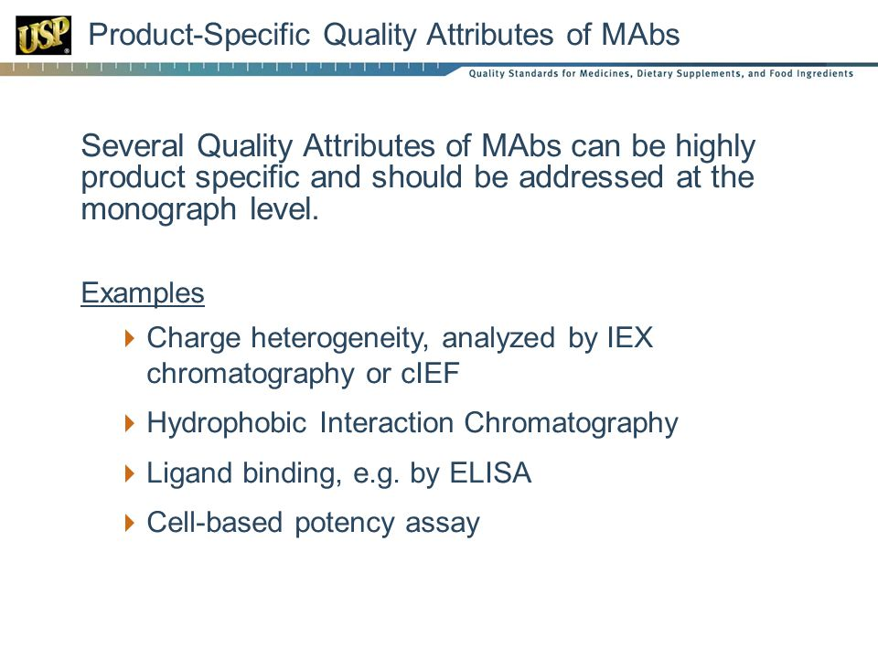 Product-Specific Quality Attributes of MAbs Several Quality Attributes of MAbs can be highly product specific and should be addressed at the monograph level.