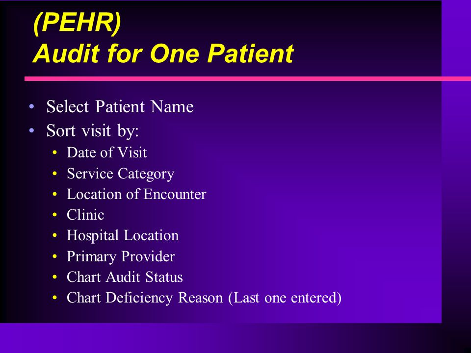 (PEHR) Audit for One Patient Select Patient Name Sort visit by: Date of Visit Service Category Location of Encounter Clinic Hospital Location Primary Provider Chart Audit Status Chart Deficiency Reason (Last one entered)