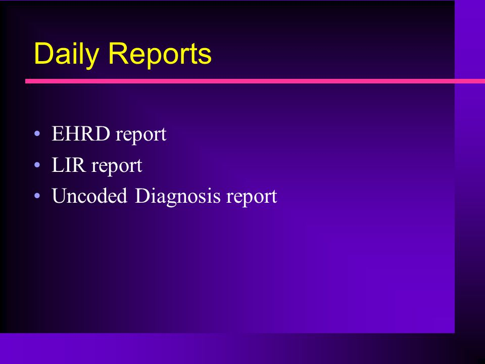 Daily Reports EHRD report LIR report Uncoded Diagnosis report