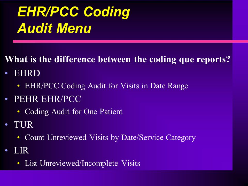 EHR/PCC Coding Audit Menu What is the difference between the coding que reports.