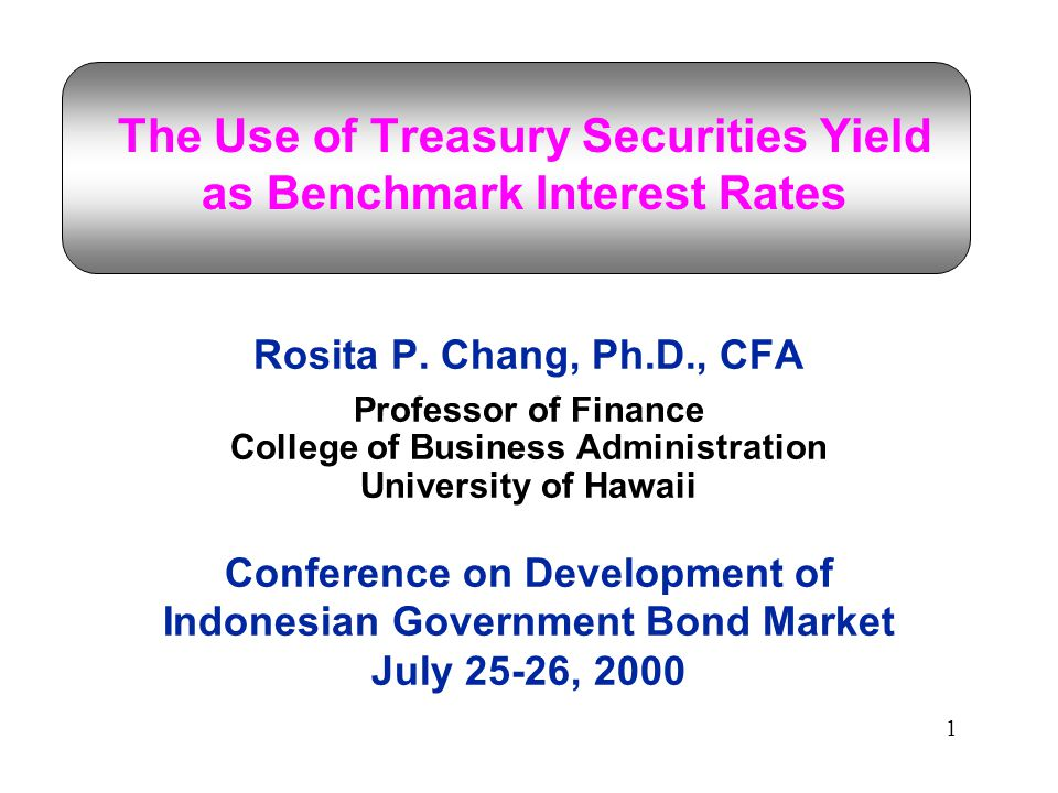 1 The Use of Treasury Securities Yield as Benchmark Interest Rates Rosita P.