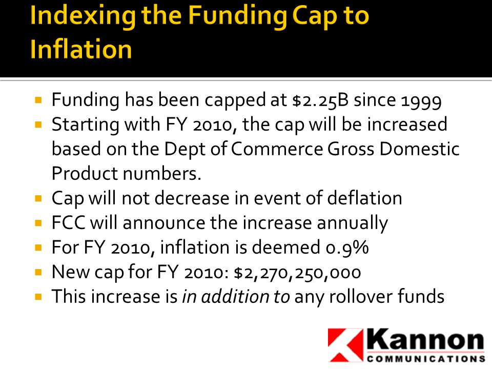  Funding has been capped at $2.25B since 1999  Starting with FY 2010, the cap will be increased based on the Dept of Commerce Gross Domestic Product numbers.