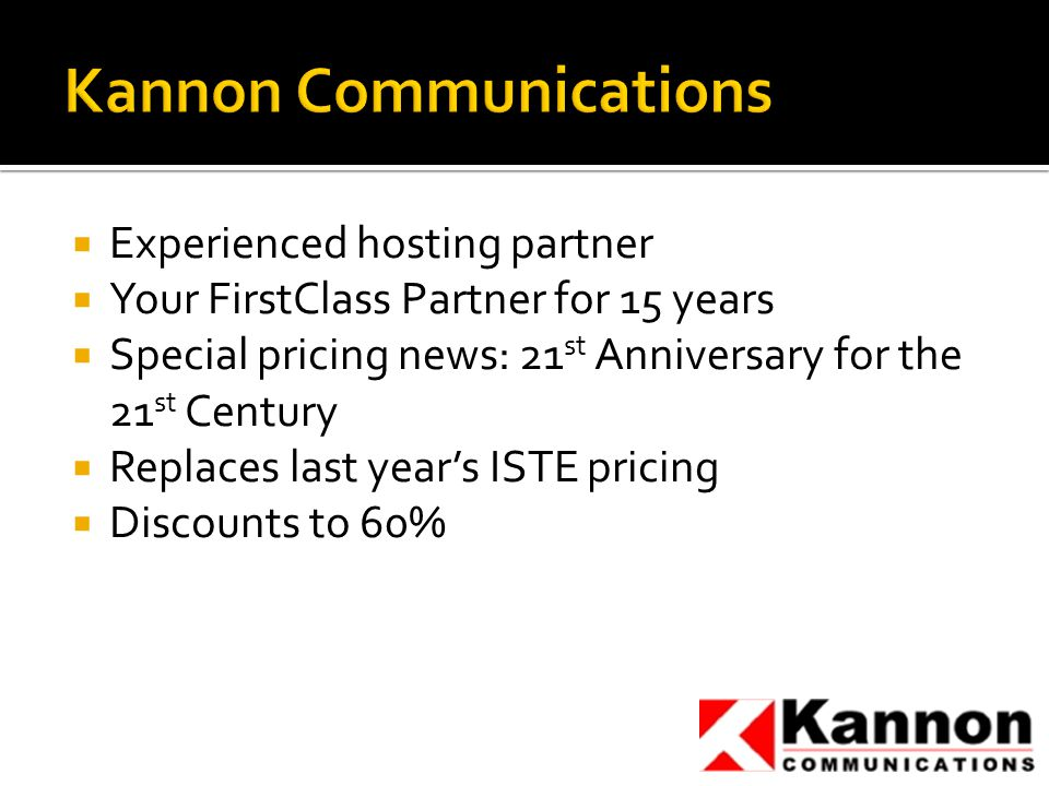  Experienced hosting partner  Your FirstClass Partner for 15 years  Special pricing news: 21 st Anniversary for the 21 st Century  Replaces last year's ISTE pricing  Discounts to 60%