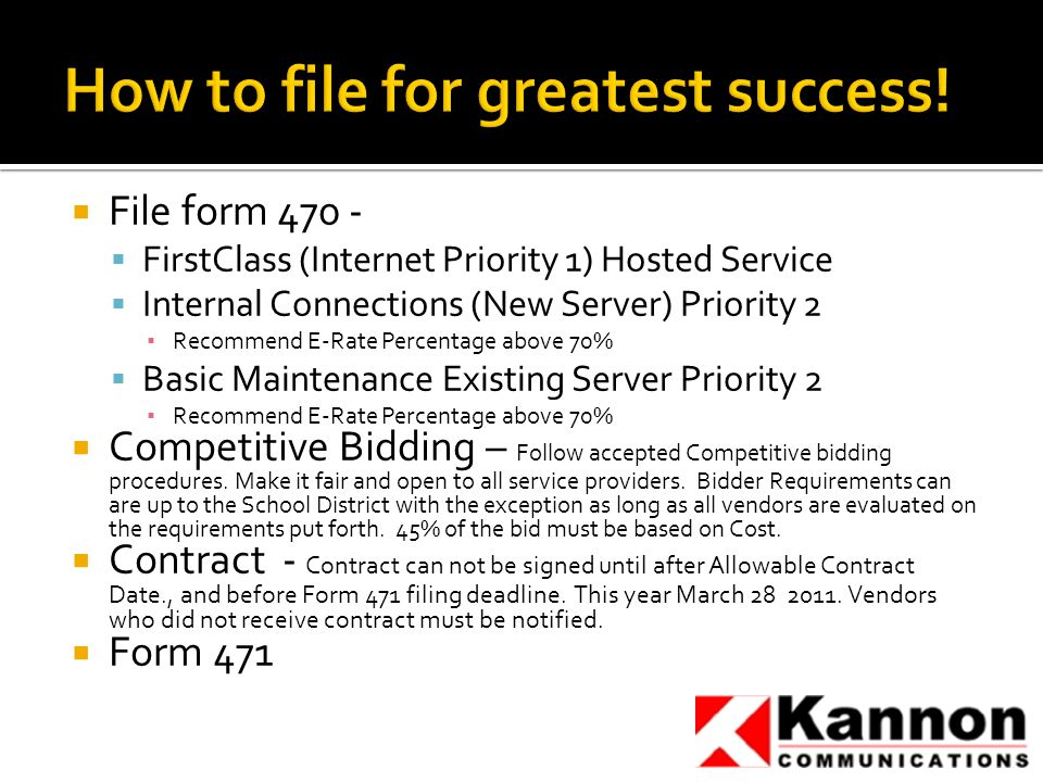  File form 470 -  FirstClass (Internet Priority 1) Hosted Service  Internal Connections (New Server) Priority 2 ▪ Recommend E-Rate Percentage above 70%  Basic Maintenance Existing Server Priority 2 ▪ Recommend E-Rate Percentage above 70%  Competitive Bidding – Follow accepted Competitive bidding procedures.