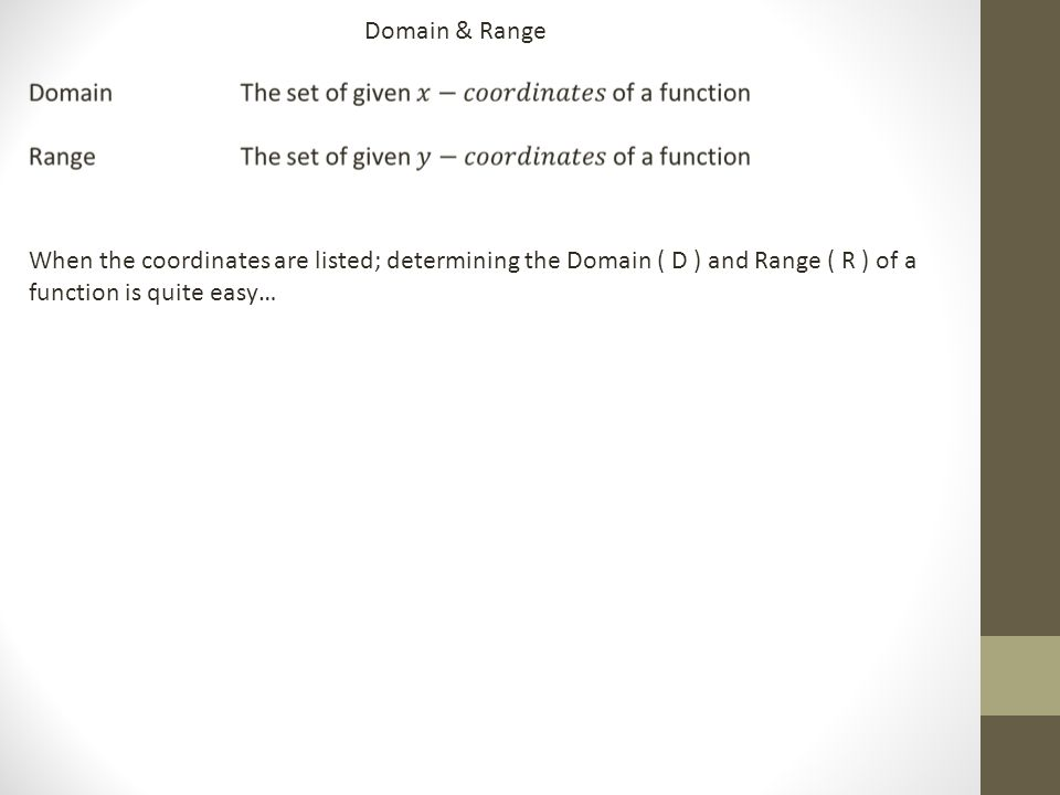 When the coordinates are listed; determining the Domain ( D ) and Range ( R ) of a function is quite easy…