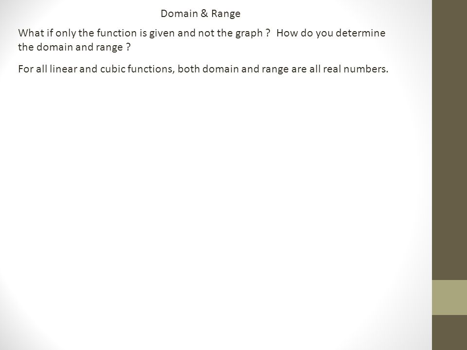 Domain & Range What if only the function is given and not the graph .