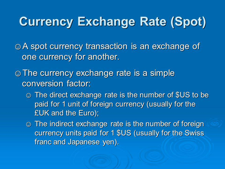 Currency Exchange Rate (Spot) ☺A spot currency transaction is an exchange of one currency for another.