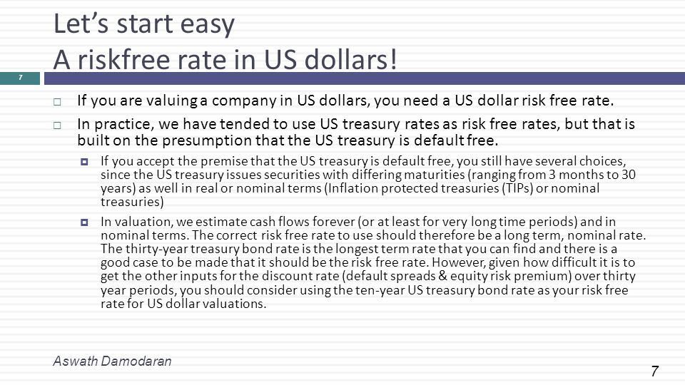 7 Let's start easy A riskfree rate in US dollars.