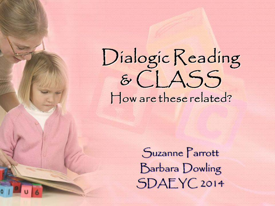 Dialogic Reading & CLASS How are these related Suzanne Parrott Barbara Dowling SDAEYC 2014
