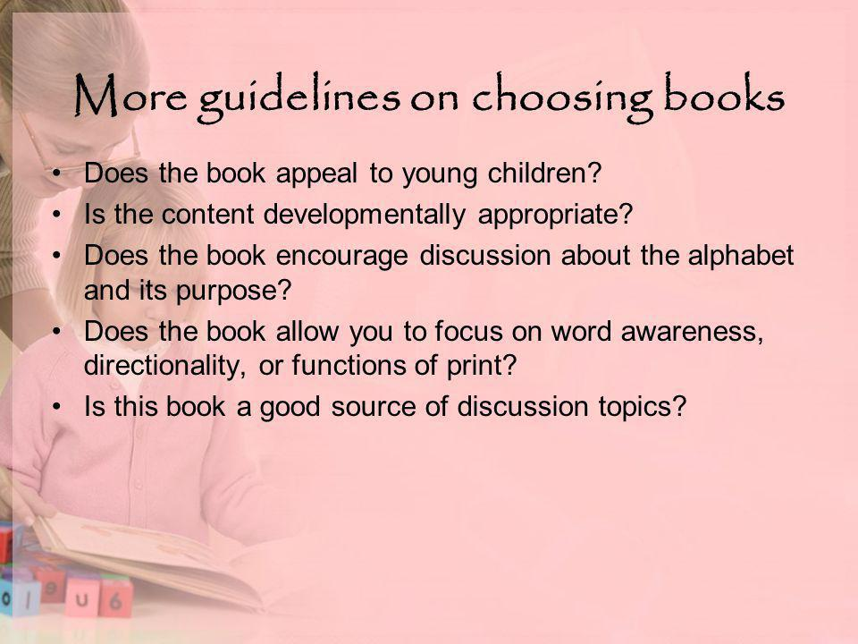 More guidelines on choosing books Does the book appeal to young children.