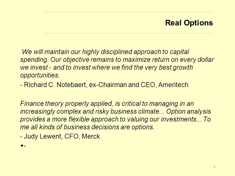 1 Real Options We will maintain our highly disciplined approach to capital spending.