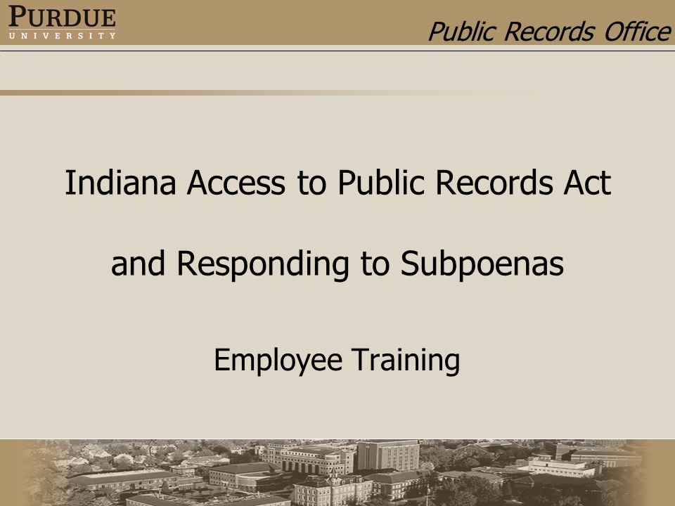 Public Records Office Indiana Access to Public Records Act and Responding to Subpoenas Employee Training