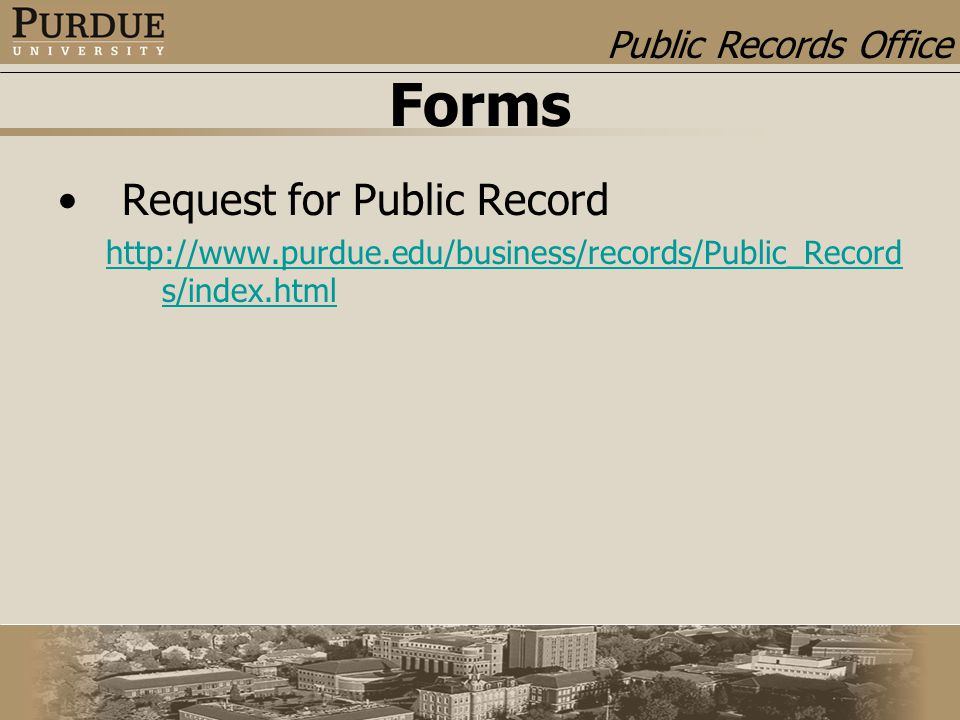 Public Records Office Forms Request for Public Record http://www.purdue.edu/business/records/Public_Record s/index.html
