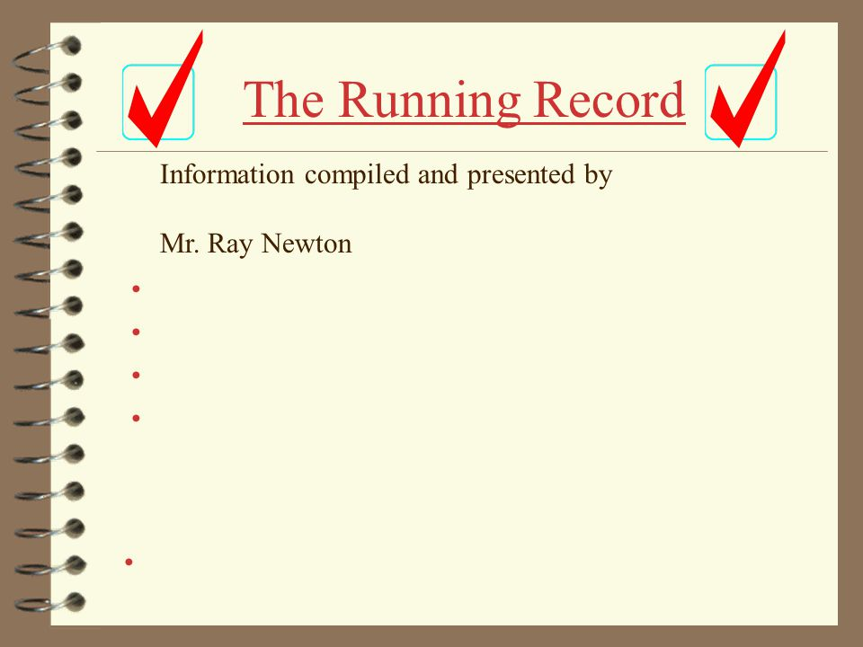 The Running Record The Running Record is a record or errors, or miscues, that readers make as they are reading.