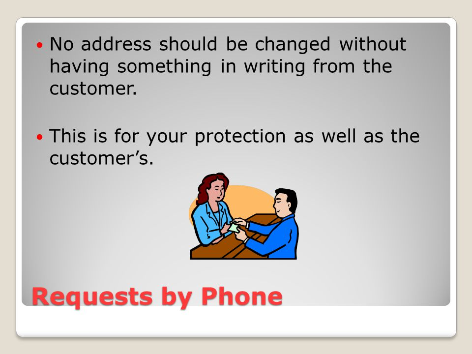 Requests by Phone No address should be changed without having something in writing from the customer.