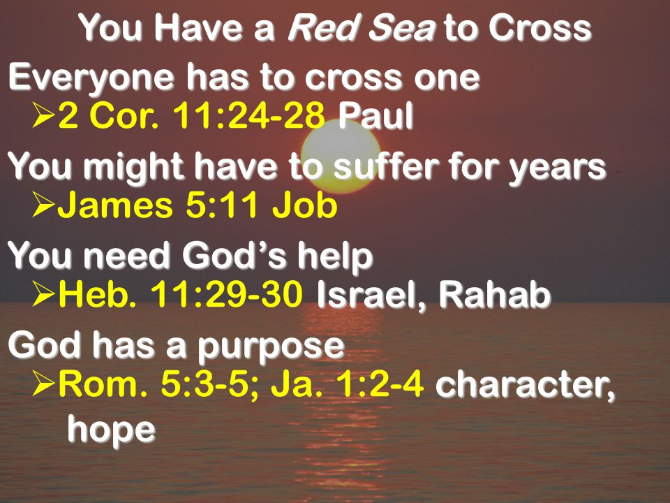 You Have a Red Sea to Cross Everyone has to cross one Paul  2 Cor.